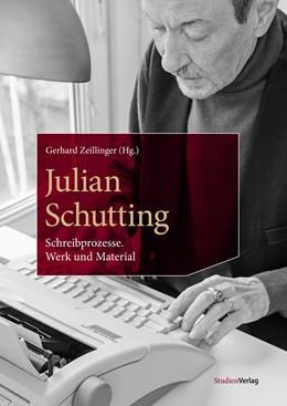 Abbildung von Zeillinger | Julian Schutting. Schreibprozesse | mit zahlreichen Farbabbildungen | 2019 | Werk und Material | 5