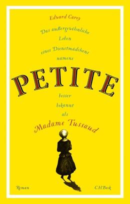 Abbildung von Carey, Edward | Das außergewöhnliche Leben eines Dienstmädchens namens PETITE, besser bekannt als Madame Tussaud | 2019 | Roman