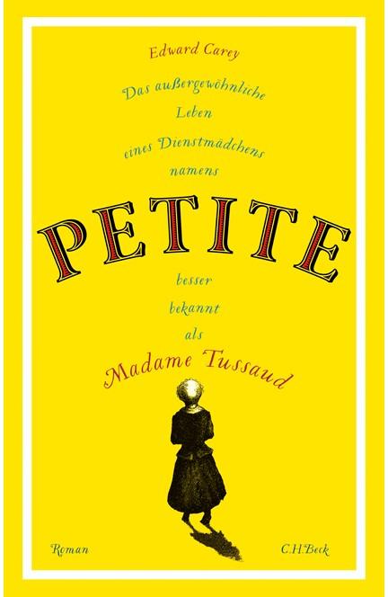 Cover: Edward Carey, Das außergewöhnliche Leben eines Dienstmädchens namens PETITE, besser bekannt als Madame Tussaud