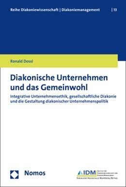 Abbildung von Dossi | Diakonische Unternehmen und das Gemeinwohl | 2019 | Integrative Unternehmensethik,...