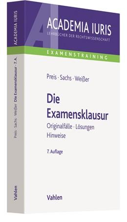 Abbildung von Preis / Sachs / Weißer | Die Examensklausur | 7., überarbeitete und erweiterte Auflage | 2020 | Originalfälle, Lösungen, Hinwe...