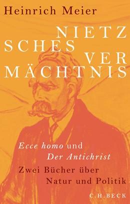 Abbildung von Meier, Heinrich | Nietzsches Vermächtnis | 2019 | Ecce homo und Der Antichrist