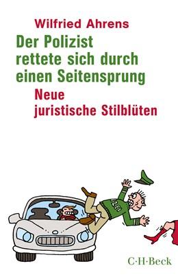 Abbildung von Ahrens, Wilfried | Der Polizist rettete sich durch einen Seitensprung | 3. Auflage | 2019 | Neue juristische Stilblüten | 1832