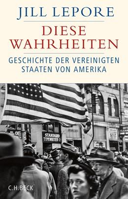 Abbildung von Lepore, Jill | Diese Wahrheiten | 1. Auflage | 2020 | beck-shop.de
