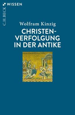 Abbildung von Kinzig, Wolfram | Christenverfolgung in der Antike | 2019 | 2898
