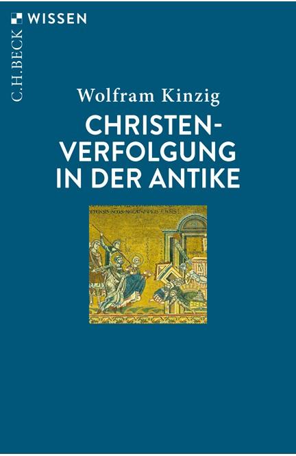 Cover: Wolfram Kinzig, Christenverfolgung in der Antike
