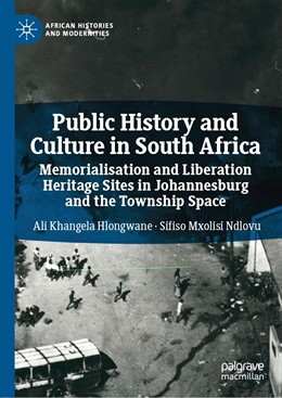 Abbildung von Hlongwane / Ndlovu | Public History and Culture in South Africa | 1st ed. 2019 | 2019 | Memorialisation and Liberation...