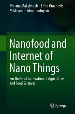 Abbildung von Maksimovic / Omanovic-Miklicanin / Badnjevic | Nanofood and Internet of Nano Things | 1st ed. 2019 | 2019 | For the Next Generation of Agr...