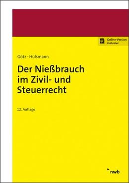 Abbildung von Götz / Hülsmann | Der Nießbrauch im Zivil- und Steuerrecht | 12. Auflage | 2019 | beck-shop.de