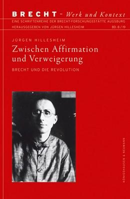 Abbildung von Hillesheim | Zwischen Affirmation und Verweigerung | 2019 | Bertolt Brecht und die Revolut... | 8-2019
