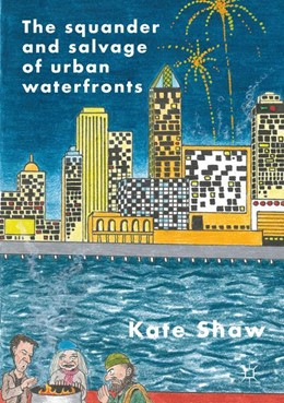 Abbildung von Shaw | The Squander and Salvage of Global Urban Waterfronts | 1. Auflage | 2021 | beck-shop.de