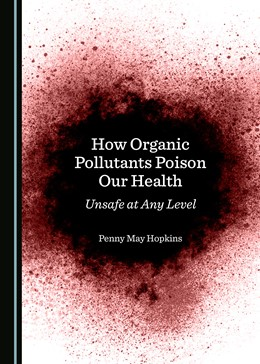 Abbildung von Hopkins | How Organic Pollutants Poison Our Health | 2019 | Unsafe at Any Level