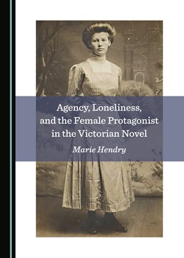 Abbildung von Agency, Loneliness, and the Female Protagonist in the Victorian Novel | 1. Auflage | 2019 | beck-shop.de