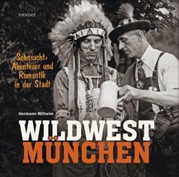 Abbildung von Wilhelm | Wildwest München | 2019 | Sehnsucht, Abenteuer und Roman...