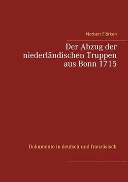 Abbildung von Flörken | Der Abzug der niederländischen Truppen aus Bonn 1715 | 2019 | Dokumente in deutsch und franz...