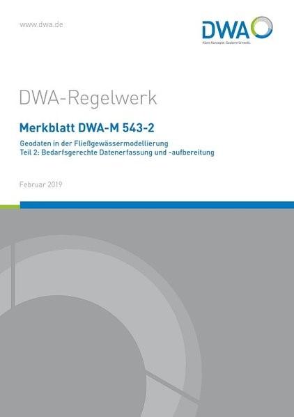 Merkblatt DWA-M 543-2 Geodaten in der Fließgewässermodellierung Teil 2: Bedarfsgerechte Datenerfassung und -aufbereitung | Februar 2019, 2019 | Buch (Cover)