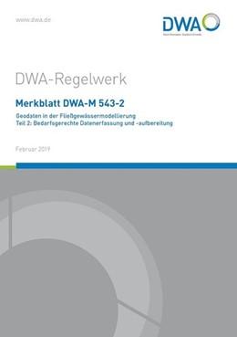 Abbildung von Merkblatt DWA-M 543-2 Geodaten in der Fließgewässermodellierung Teil 2: Bedarfsgerechte Datenerfassung und -aufbereitung | Februar 2019 | 2019