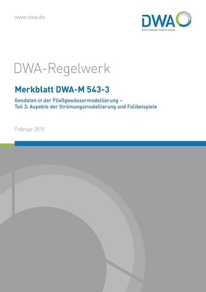 Merkblatt DWA-M 543-3 Geodaten in der Fließgewässermodellierung - Teil 3: Aspekte der Strömungsmodellierung und Fallbeispiele | Februar 2019, 2019 | Buch (Cover)