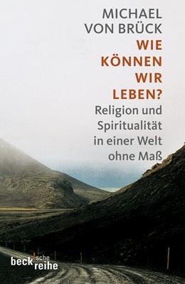 Abbildung von Brück, Michael von   Wie können wir leben?   1. Auflage in der Beck'schen Reihe   2009   Religion und Spiritualität in ...   1917