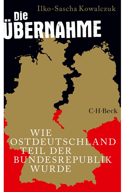 Cover: Ilko-Sascha Kowalczuk, Die Übernahme