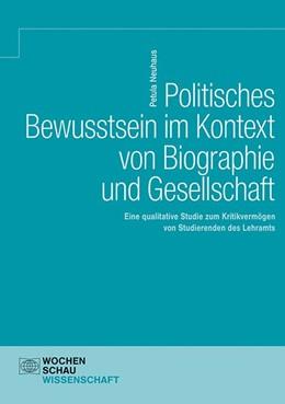Abbildung von Neuhaus | Politisches Bewusstsein im Kontext von Biographie und Gesellschaft | 2019 | Eine qualitative Studie zum Kr...