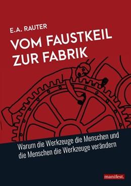 Abbildung von Rauter | Vom Faustkeil zur Fabrik | 1. Auflage | 2019 | beck-shop.de