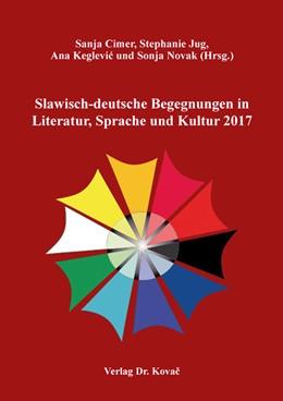 Abbildung von Cimer / Jug / Keglevic / Novak | Slawisch-deutsche Begegnungen in Literatur, Sprache und Kultur 2017 | 2019 | 79