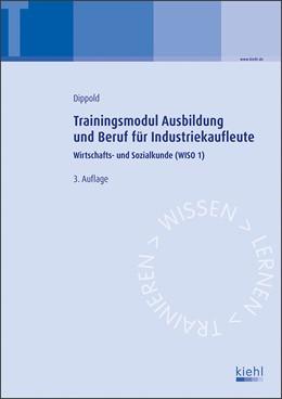 Abbildung von Dippold | Trainingsmodul Ausbildung und Beruf für Industriekaufleute | 3., aktualisierte Auflage. | 2019 | Wirtschafts- und Sozialkunde (...
