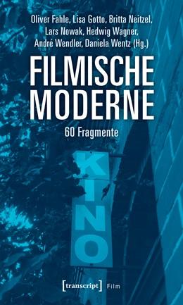 Abbildung von Fahle / Gotto | Filmische Moderne | 1. Auflage | 2019 | beck-shop.de