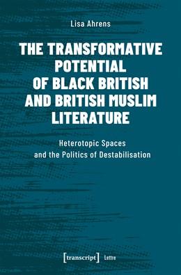 Abbildung von Ahrens | The Transformative Potential of Black British and British Muslim Literature | 1. Auflage | 2019 | beck-shop.de