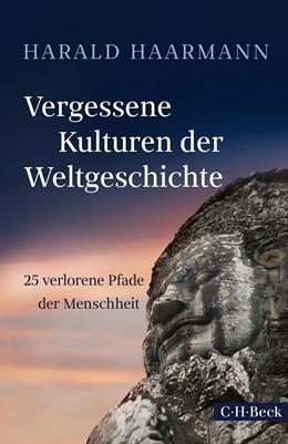 Abbildung von Haarmann | Vergessene Kulturen der Weltgeschichte | 1. Auflage | 2019 | 6336 | beck-shop.de