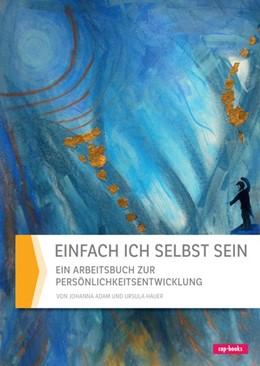 Abbildung von Hauer / Adam | Einfach ich selbst sein | 1. Auflage | 2019 | beck-shop.de