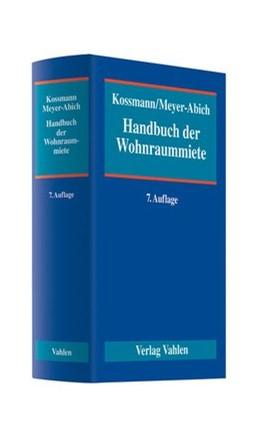Abbildung von Kossmann / Meyer-Abich | Handbuch der Wohnraummiete | 7. Auflage | 2014 | beck-shop.de