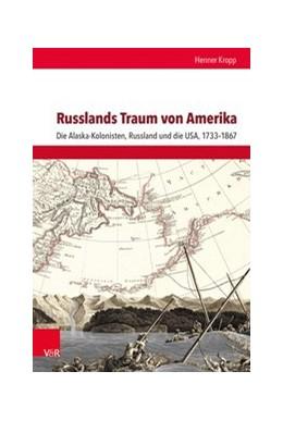 Abbildung von Kropp | Russlands Traum von Amerika | 2019 | Die Alaska-Kolonisten, Russlan...
