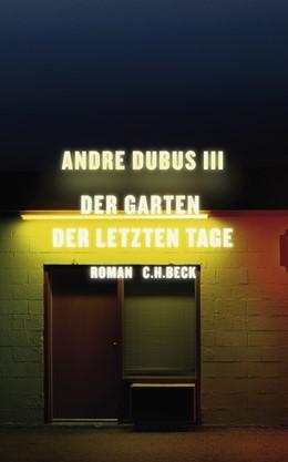 Abbildung von Dubus III, Andre | Der Garten der letzten Tage | 1. Auflage | 2009 | beck-shop.de
