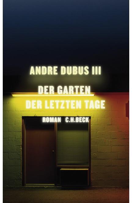 Cover: Andre Dubus III, Der Garten der letzten Tage