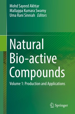 Abbildung von Akhtar / Sinniah / Swamy | Natural Bio-active Compounds | 1st ed. 2019 | 2019 | Volume 1: Production and Appli...