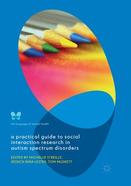 Abbildung von O'Reilly / Lester | A Practical Guide to Social Interaction Research in Autism Spectrum Disorders | 1. Auflage | 2018 | beck-shop.de