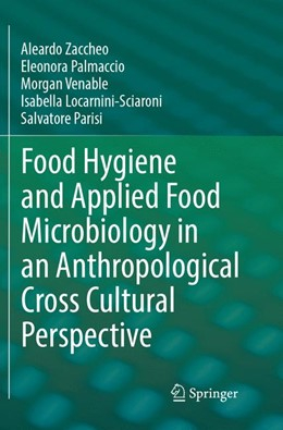 Abbildung von Zaccheo / Palmaccio / Venable | Food Hygiene and Applied Food Microbiology in an Anthropological Cross Cultural Perspective | Softcover reprint of the original 1st ed. 2017 | 2018
