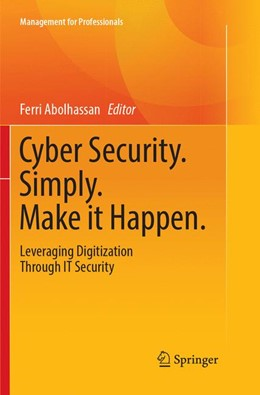 Abbildung von Abolhassan | Cyber Security. Simply. Make it Happen. | Softcover reprint of the original 1st ed. 2017 | 2018 | Leveraging Digitization Throug...