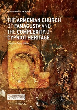Abbildung von Walsh   The Armenian Church of Famagusta and the Complexity of Cypriot Heritage   1. Auflage   2018   beck-shop.de