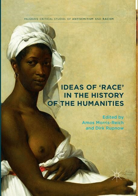 Ideas of 'Race' in the History of the Humanities | Morris-Reich / Rupnow | Softcover reprint of the original 1st ed. 2017, 2018 | Buch (Cover)