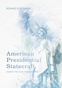 Abbildung von Powaski   American Presidential Statecraft   Softcover reprint of the original 1st ed. 2017   2018   During the Cold War and After