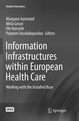 Abbildung von Aanestad / Grisot / Hanseth / Vassilakopoulou | Information Infrastructures within European Health Care | Softcover reprint of the original 1st ed. 2017 | 2018 | Working with the Installed Bas...
