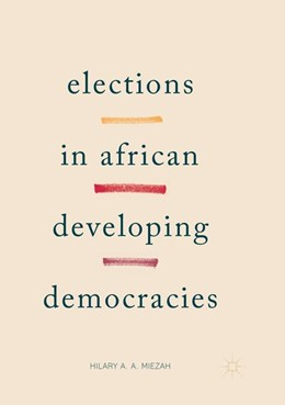 Abbildung von A. A. Miezah | Elections in African Developing Democracies | Softcover reprint of the original 1st ed. 2018 | 2018