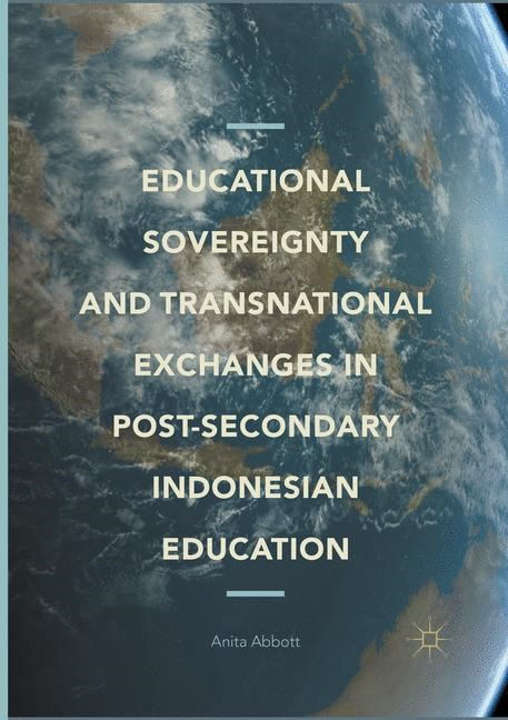 Abbildung von Abbott   Educational Sovereignty and Transnational Exchanges in Post-Secondary Indonesian Education   Softcover reprint of the original 1st ed. 2017   2018