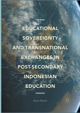 Abbildung von Abbott | Educational Sovereignty and Transnational Exchanges in Post-Secondary Indonesian Education | Softcover reprint of the original 1st ed. 2017 | 2018