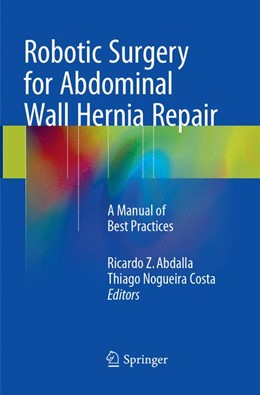 Abbildung von Abdalla / Costa | Robotic Surgery for Abdominal Wall Hernia Repair | Softcover reprint of the original 1st ed. 2018 | 2018 | A Manual of Best Practices