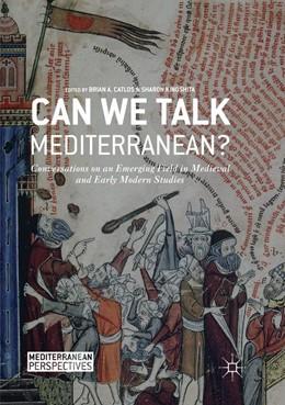 Abbildung von Catlos / Kinoshita | Can We Talk Mediterranean? | Softcover reprint of the original 1st ed. 2017 | 2018