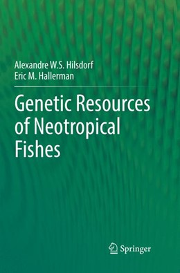 Abbildung von Hilsdorf / Hallerman   Genetic Resources of Neotropical Fishes   Softcover reprint of the original 1st ed. 2017   2018